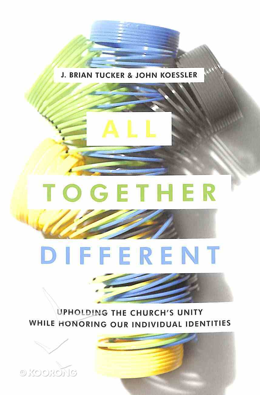 All Together Different: Upholding the Church's Unity While Honoring Our Individual Identities Paperback