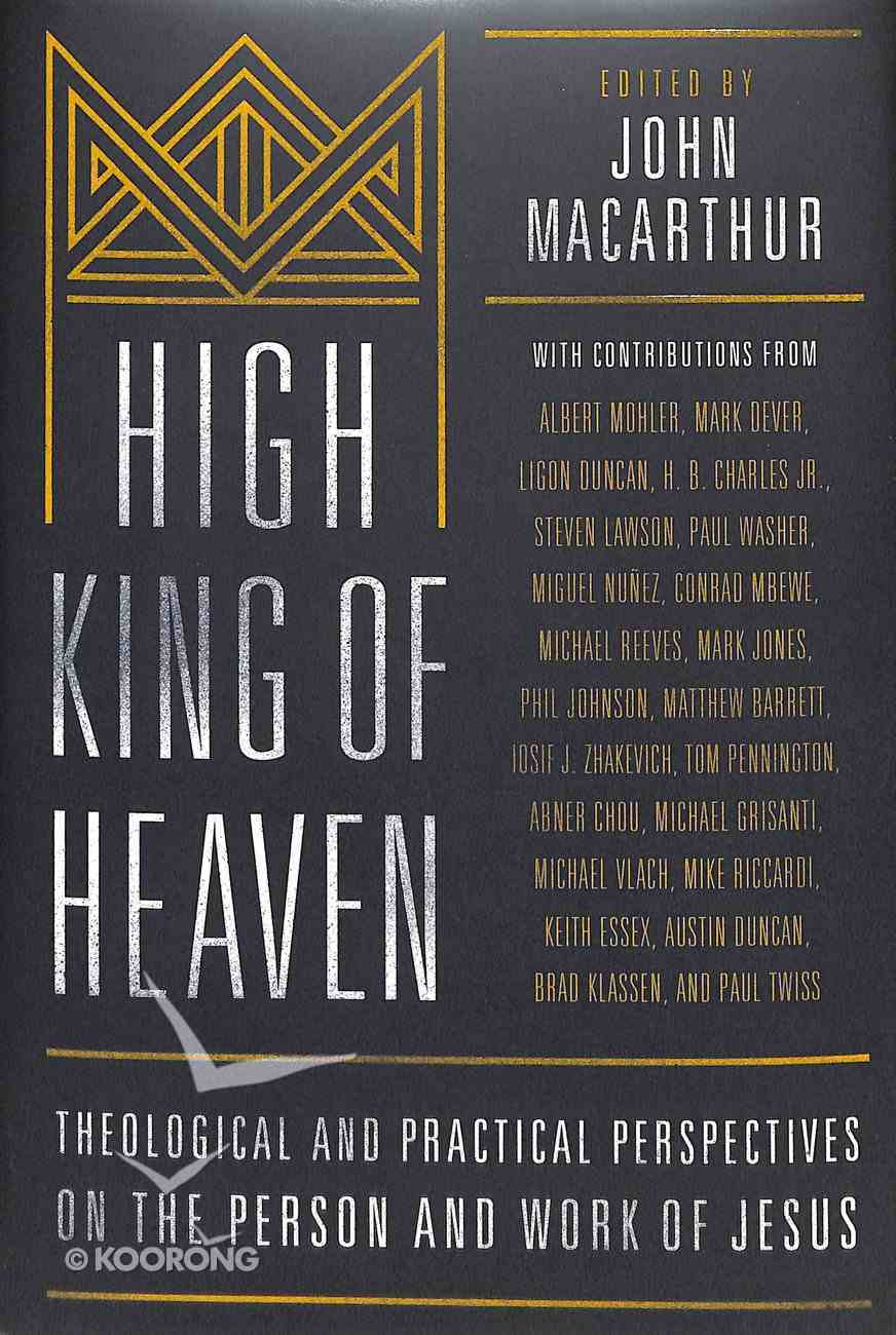 High King of Heaven: Theological and Pastoral Perspectives on the Person and Work of Jesus Hardback