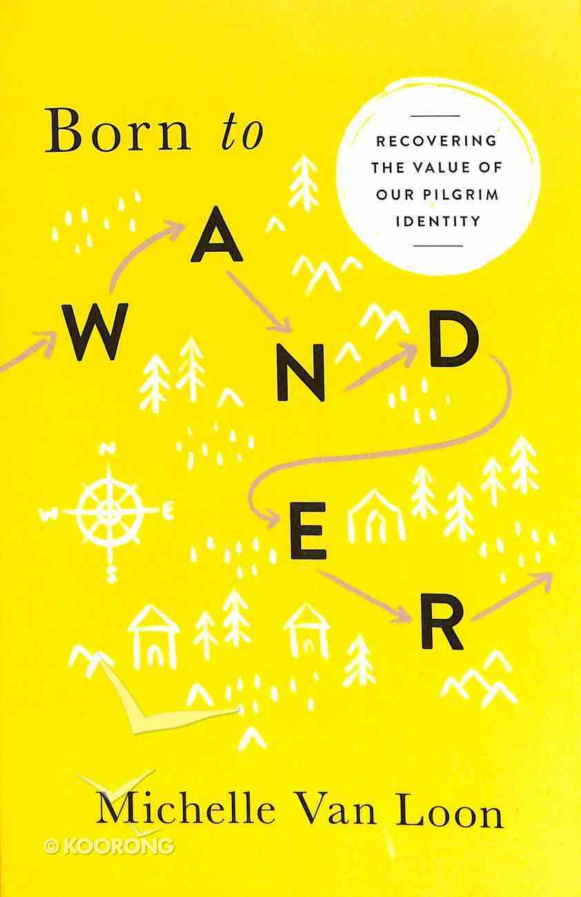 Born to Wander: Recovering the Value of Our Pilgrim Identity Paperback