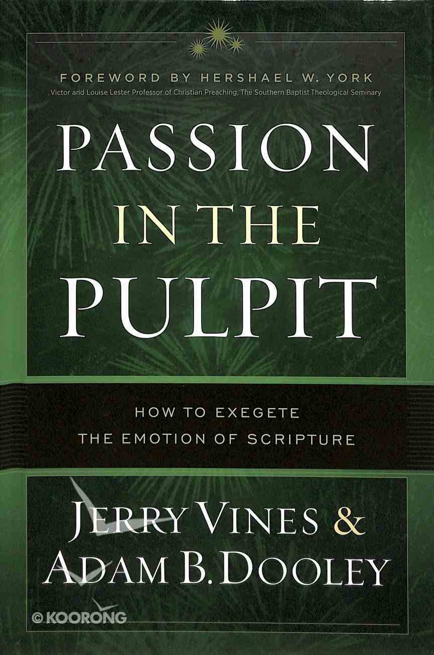 Passion in the Pulpit: How to Exegete the Emotion of Scripture Hardback