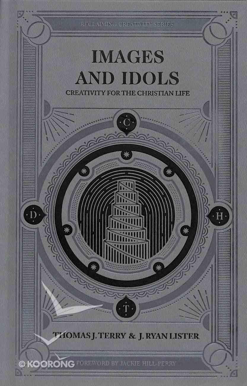 Images and Idols: Creativity For the Christian Life Hardback