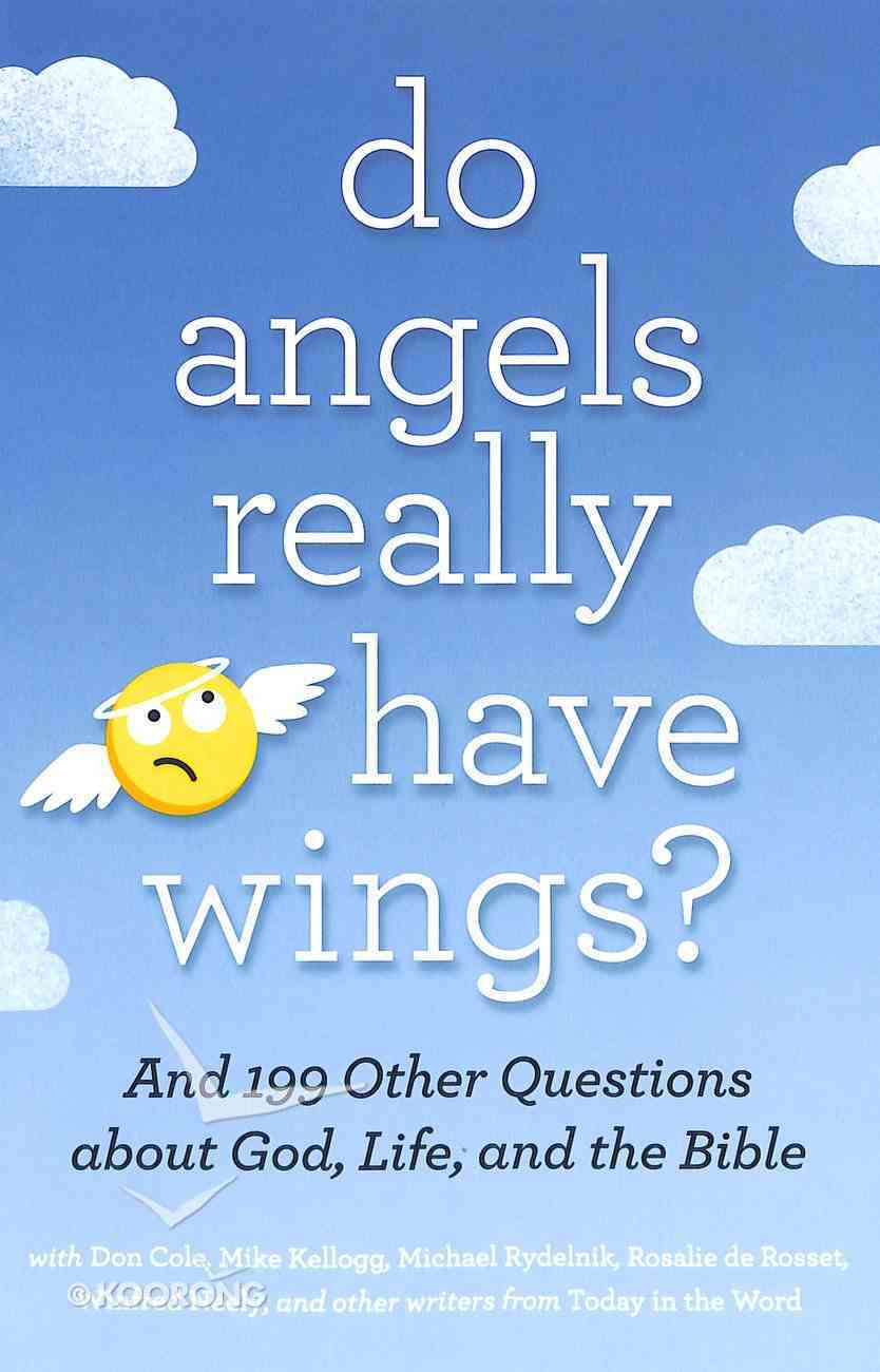 Do Angels Really Have Wings? ... and 199 Other Questions About God, Life, and the Bible Paperback