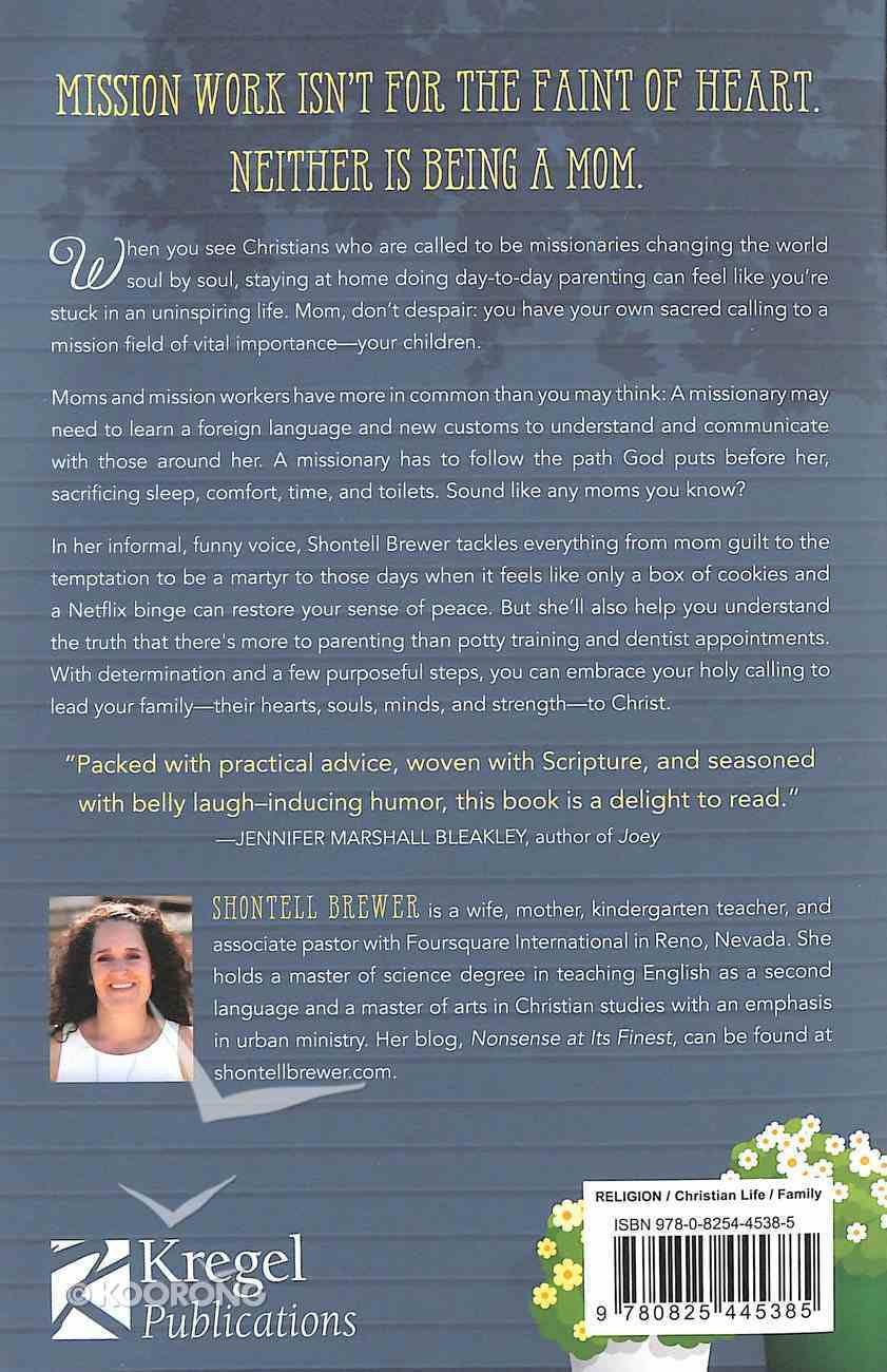 Missionary Mom: Embracing the Mission Field Right Under Your Roof Paperback