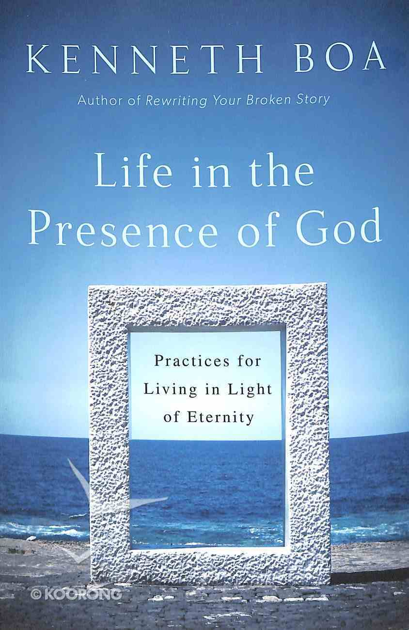 Life in the Presence of God: Practices For Living in Light of Eternity Paperback
