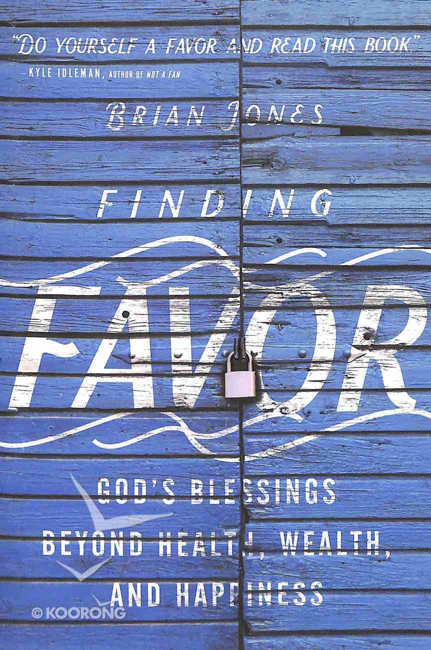 Finding Favor: God's Blessings Beyond Health, Wealth, and Happiness Paperback