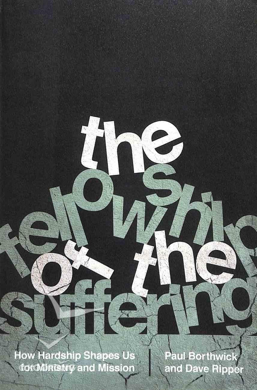 The Fellowship of the Suffering: How Hardship Shapes Us For Ministry and Mission Paperback