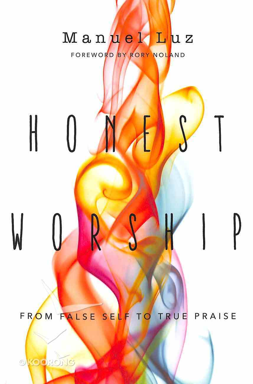 Honest Worship: From False Self to True Praise Paperback