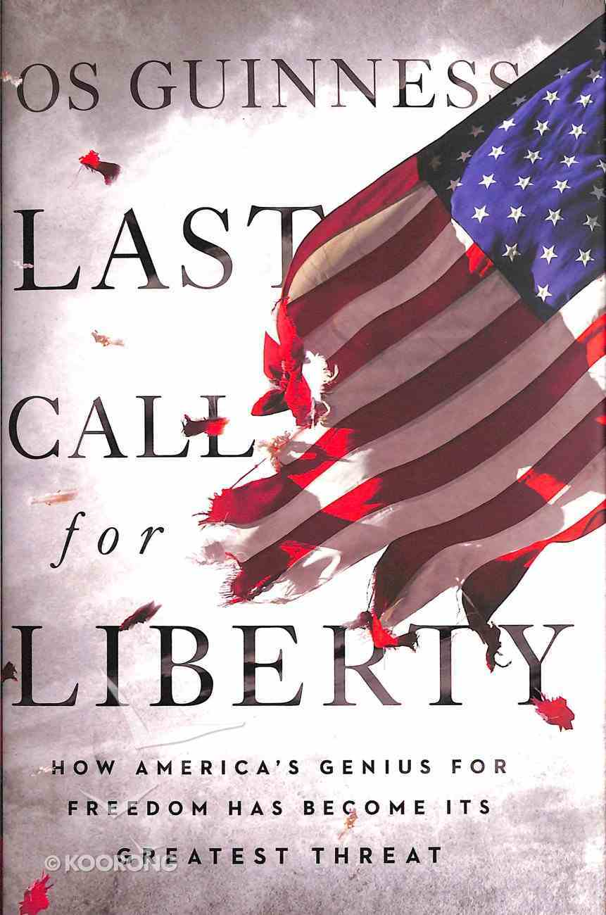 Last Call For Liberty: How America's Genius For Freedom Has Become Its Greatest Threat Hardback