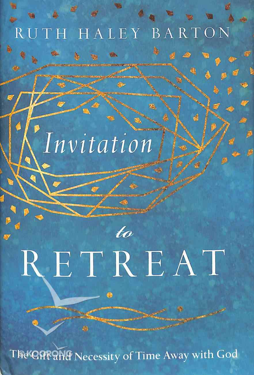 Invitation to Retreat: The Gift and Necessity of Time Away With God Hardback