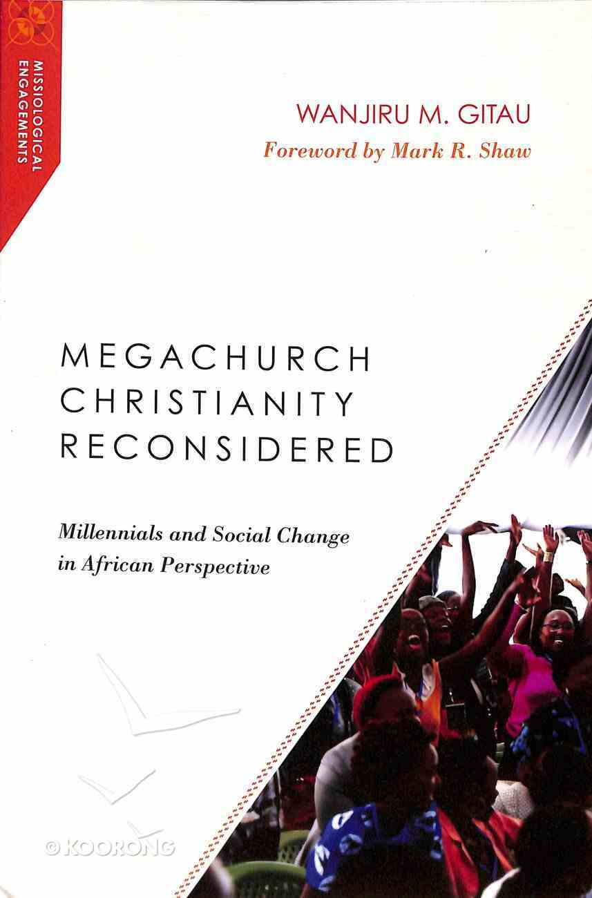 Megachurch Christianity Reconsidered: Millennials and Social Change in African Perspective Paperback
