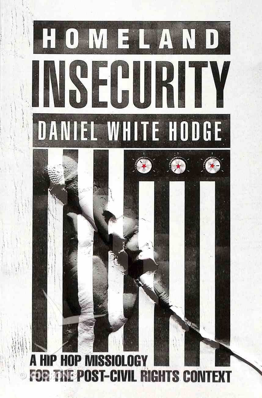 Homeland Insecurity: A Hip-Hop Missiology For the Post-Civil Rights Context Paperback