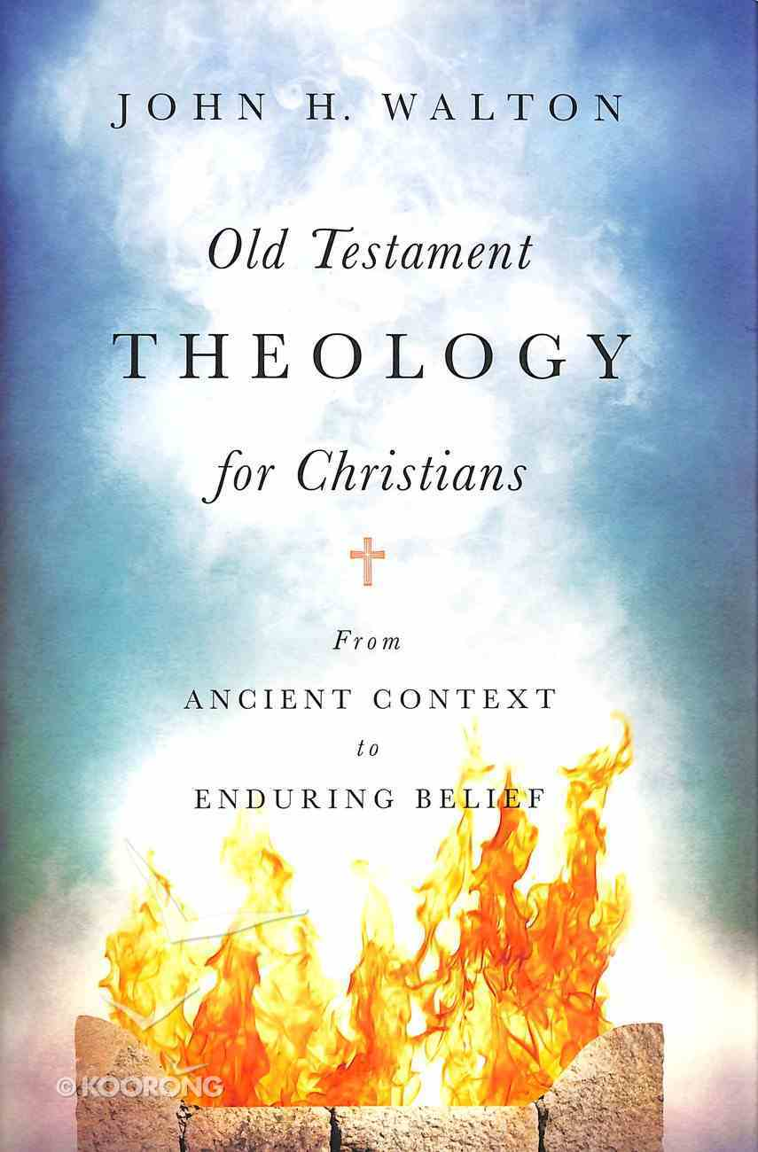 Old Testament Theology For Christians: From Ancient Context to Enduring Belief Hardback
