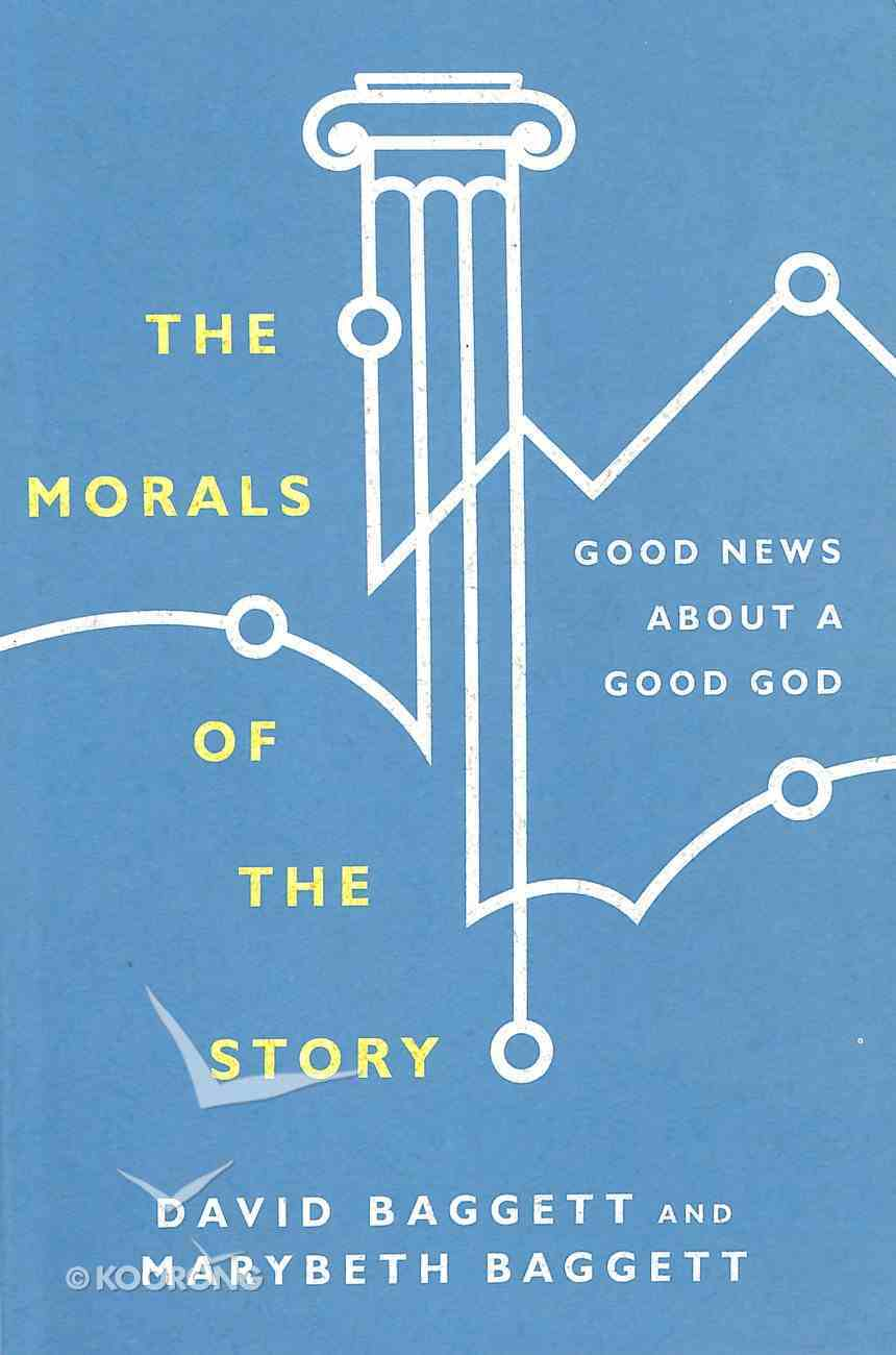 The Morals of the Story: Good News About a Good God Paperback