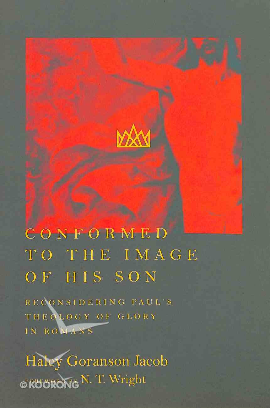 Conformed to the Image of His Son: Reconsidering Paul's Theology of Glory in Romans Paperback