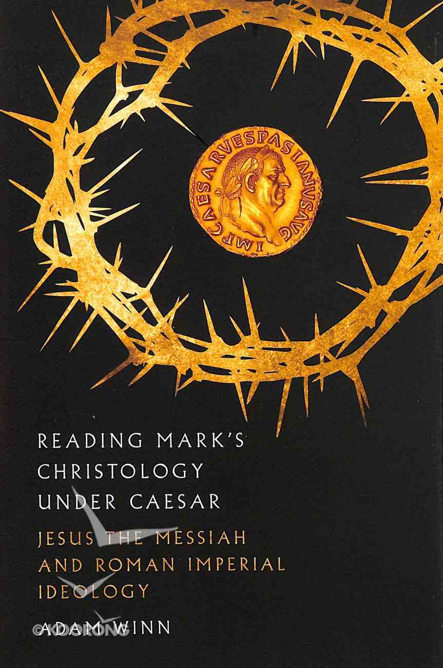 Reading Mark's Christology Under Caesar: Jesus the Messiah and Roman Imperial Ideology Paperback