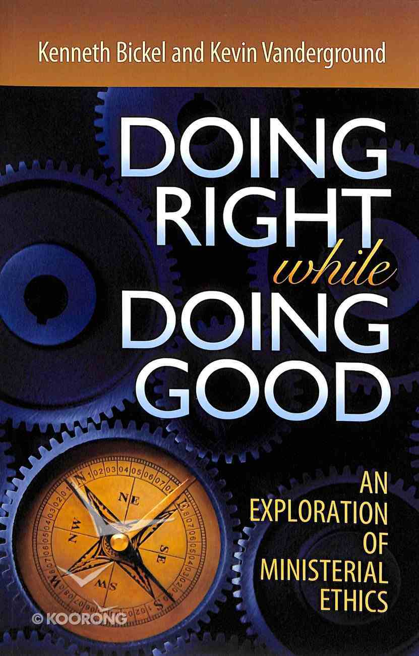 Doing Right While Doing Good: An Exploration of Ministerial Ethics Paperback