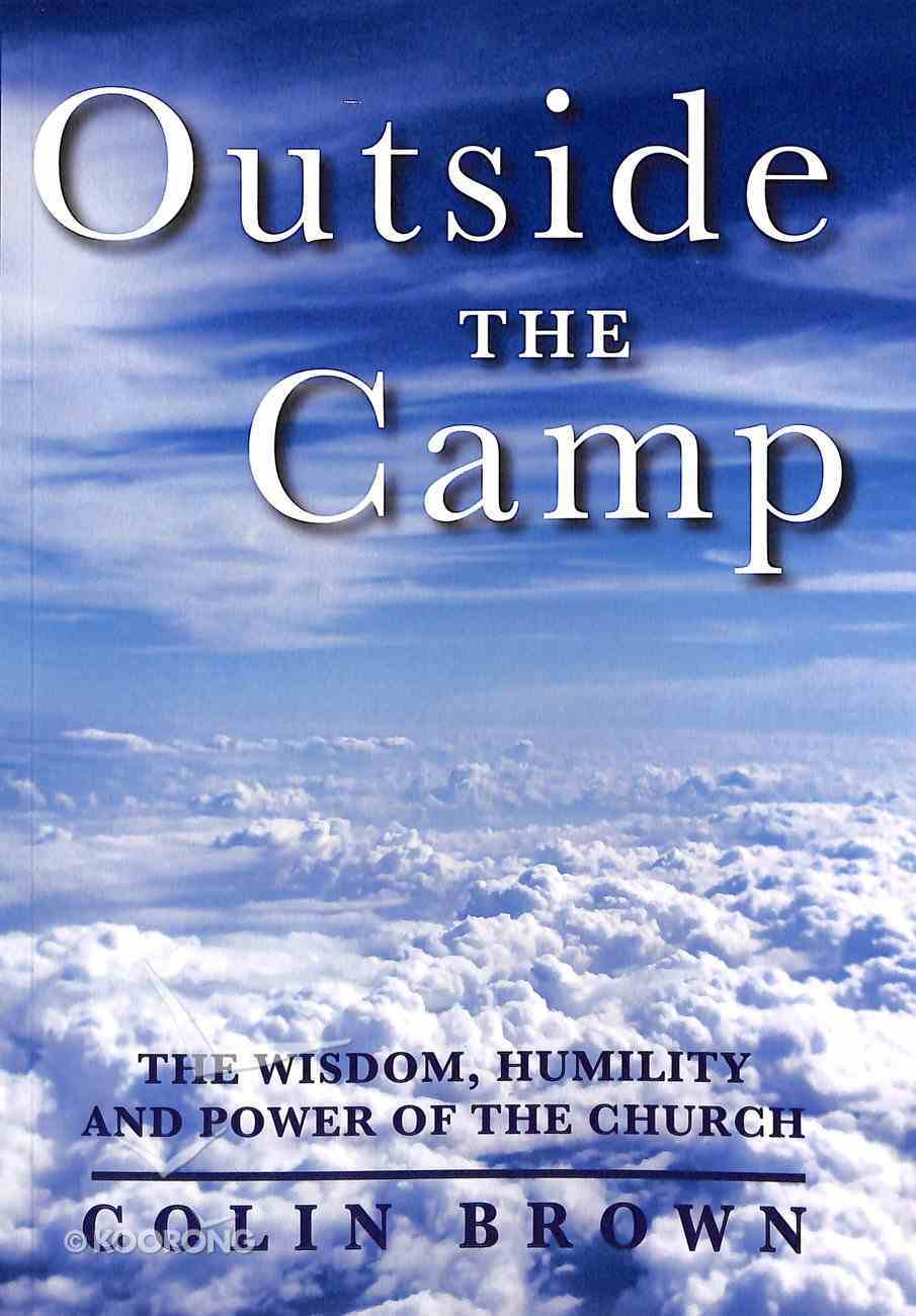 Outside the Camp: The Wisdom, Humility and Power of the Church Paperback