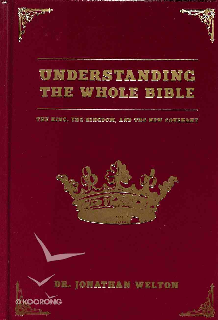 Understanding the Whole Bible: The King, Kingdom and the New Covenant Hardback