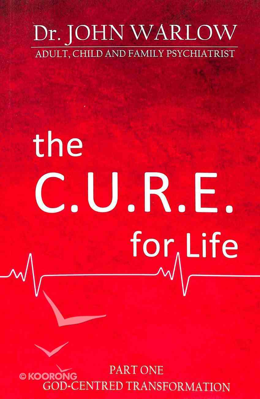 God-Centred Transformation (#1 in The Cure For Life Series) Paperback