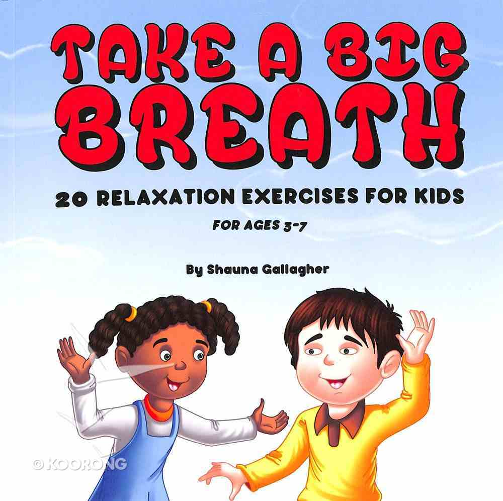 Take a Big Breath: 20 Relaxation Exercises For Kids Paperback
