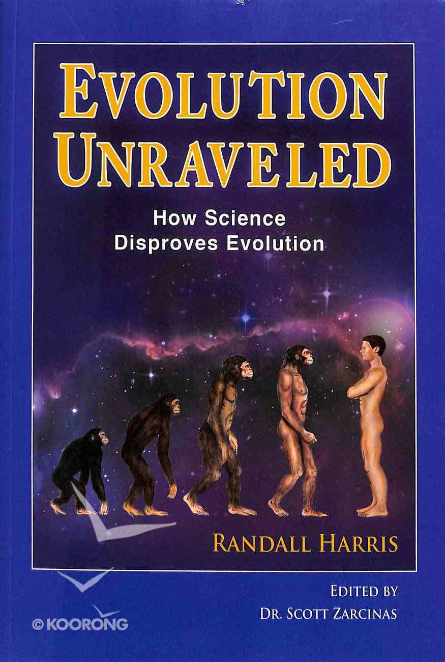 Evolution Unraveled: How Science Disproves Evolution Paperback