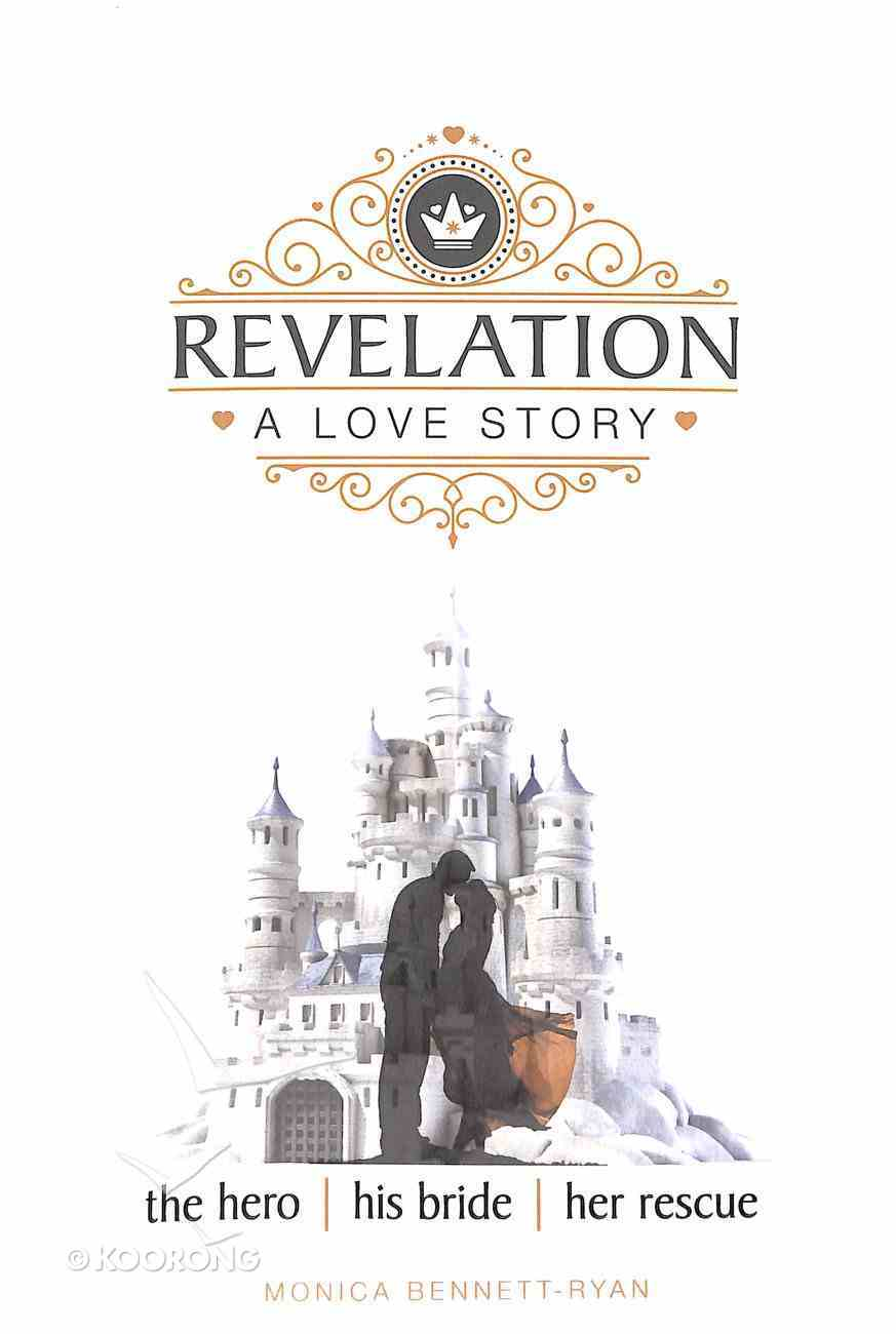 Revelation: A Love Story: The Hero - His Bride - Her Rescue Paperback