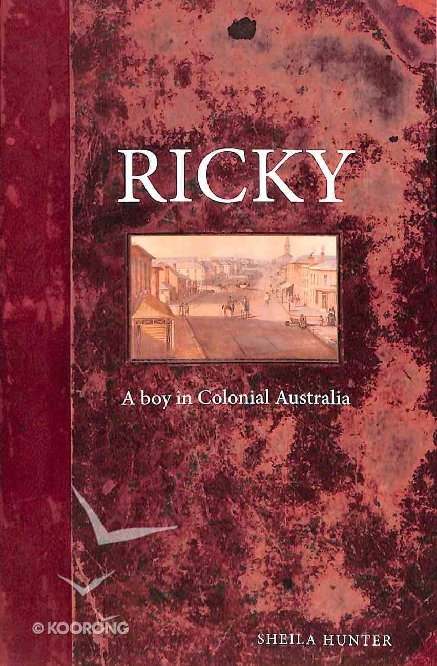 Ricky: A Boy in Colonial Australia (#02 in Australian Colonial Trilogy Series) Paperback