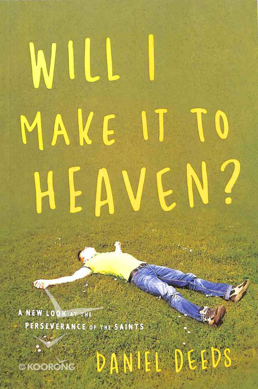 Will I Make It to Heaven?: A New Look At the Perserverance of the Saints Paperback