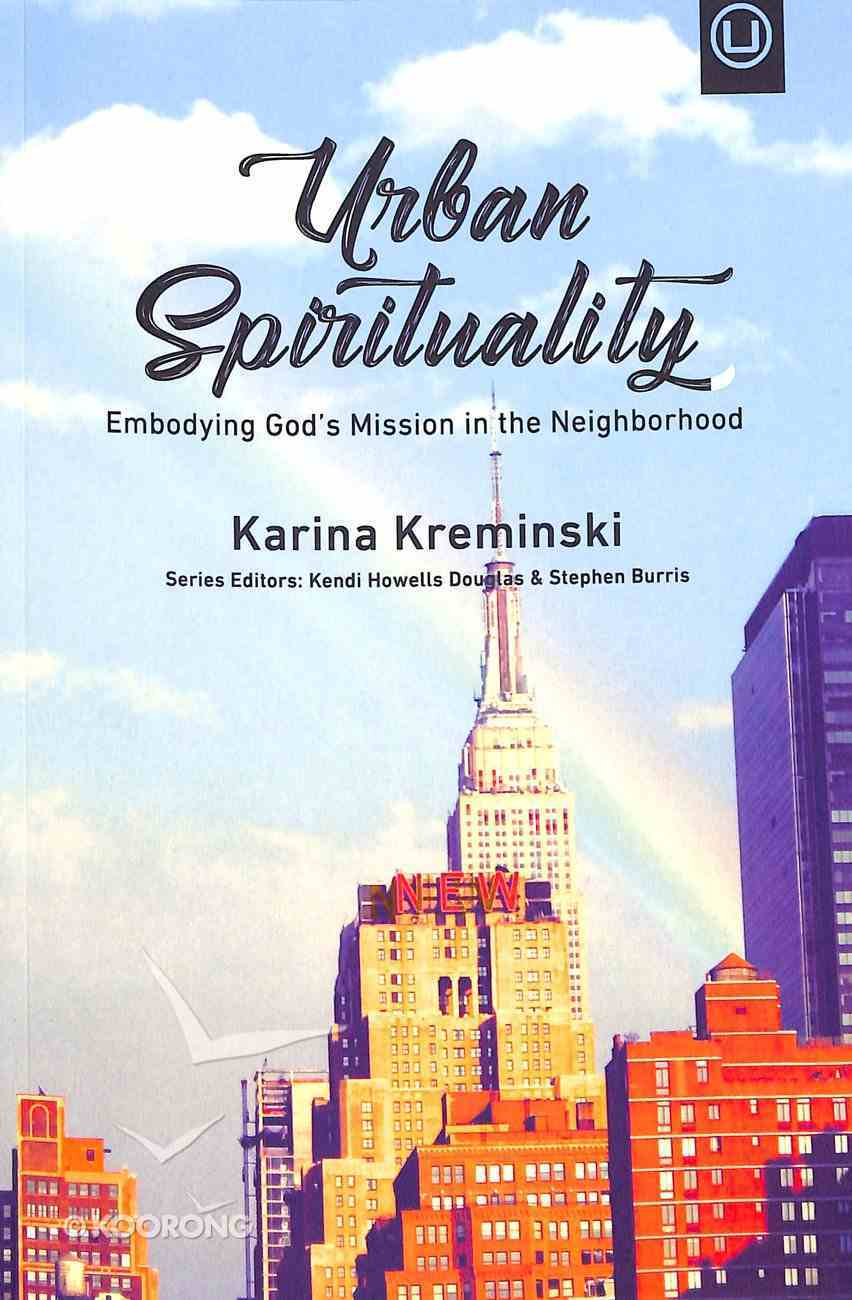 Urban Spirituality: Embodying God's Mission in the Neighborhood Paperback