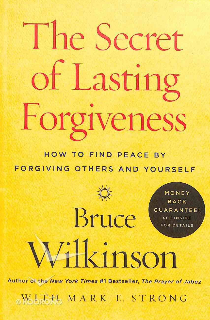 The Secret of Lasting Forgiveness: How to Find Peace By Forgiving Others . . . and Yourself Paperback