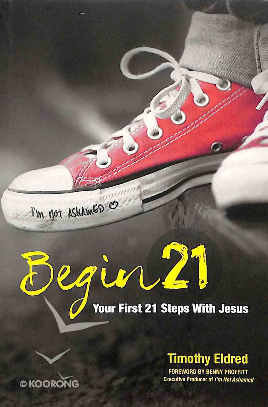 Begin 21: Your First 21 Steps With Jesus Paperback