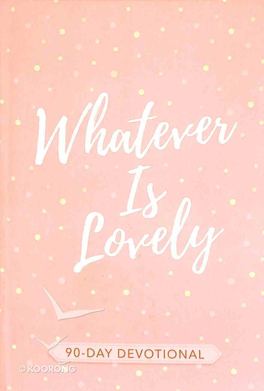 Whatever is Lovely: 90-Day Devotional Paperback