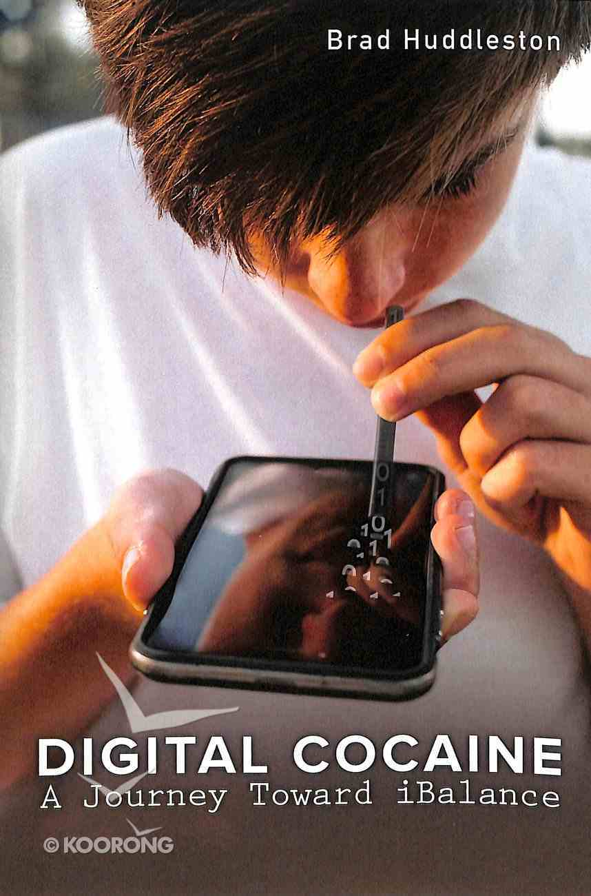 Digital Cocaine: A Journey Toward Ibalance Paperback