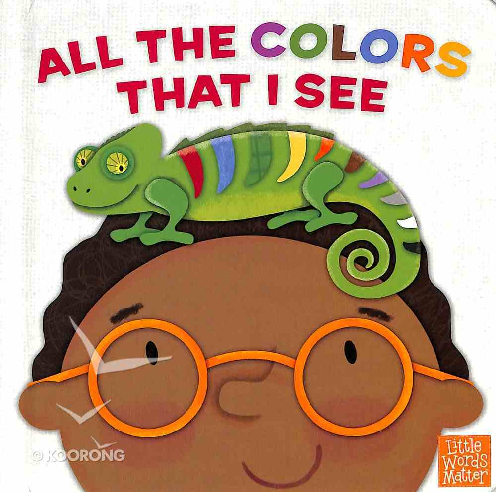 All the Colors That I See (Little Words Matter Series) Board Book