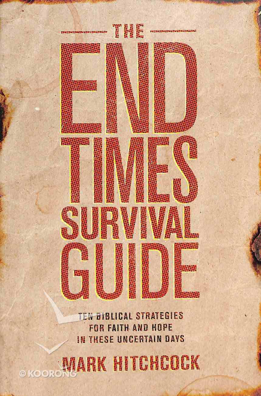 The End Times Survival Guide: Ten Biblical Strategies For Faith and Hope in These Uncertain Days Paperback