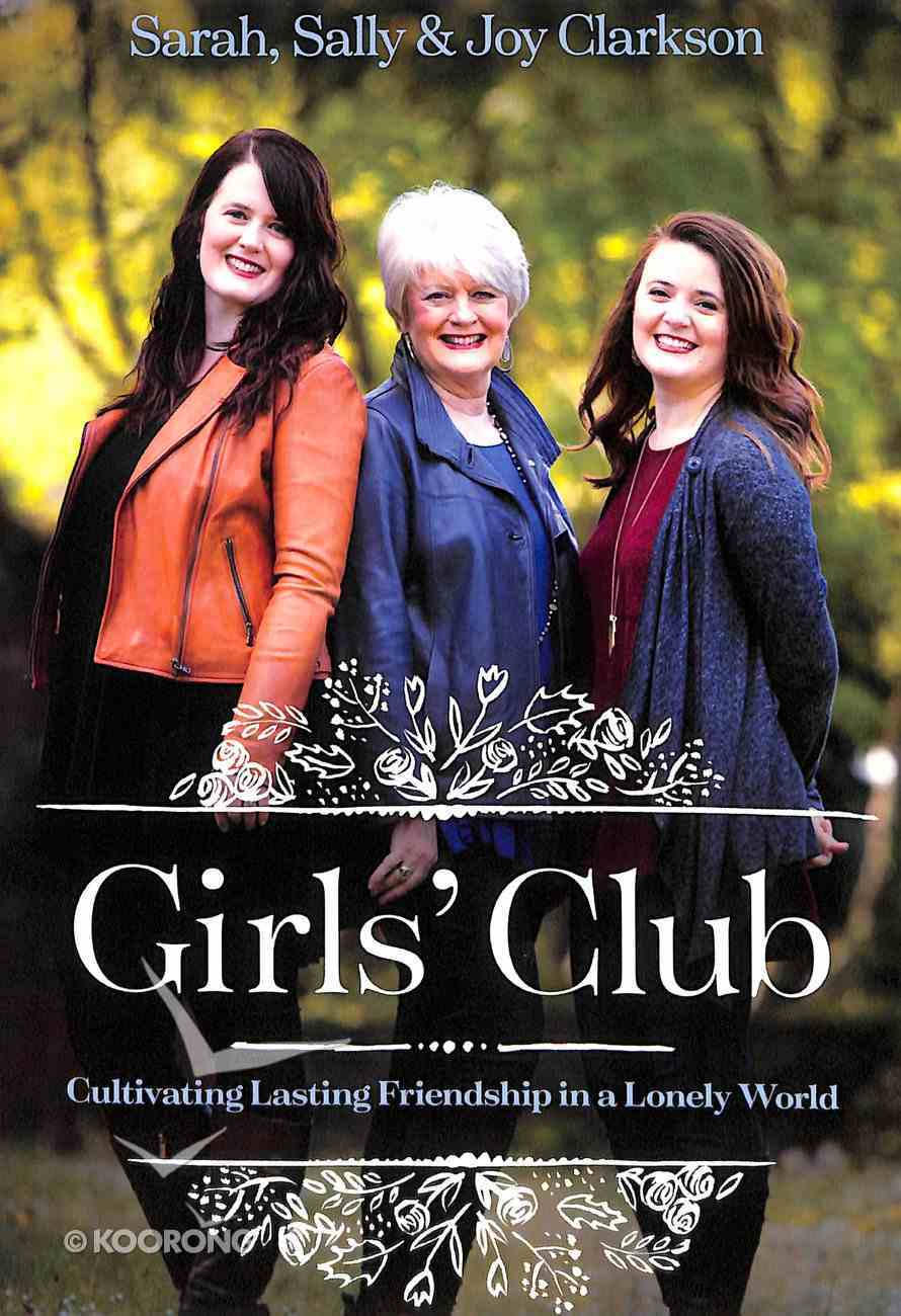 Girls' Club: Cultivating Lasting Friendship in a Lonely World Paperback