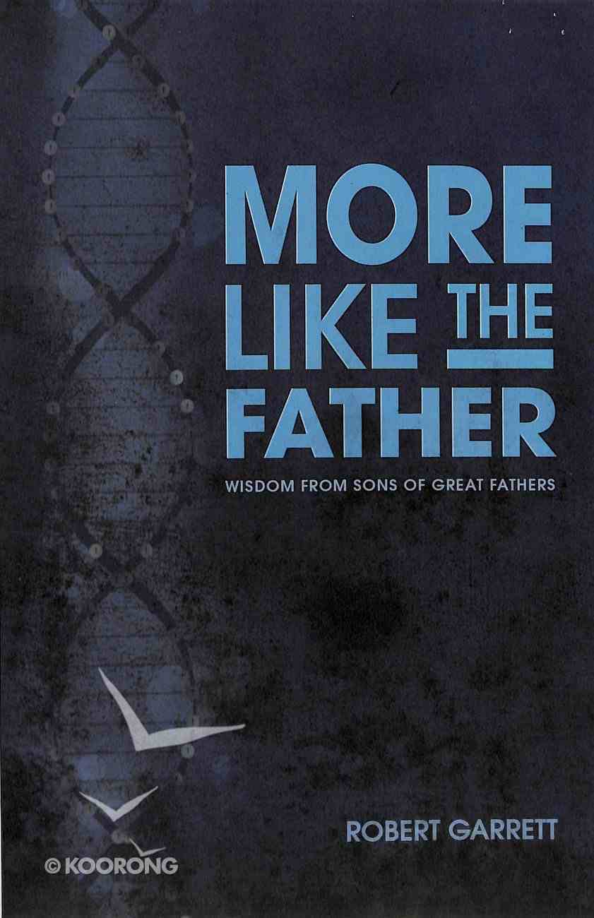 More Like the Father: Wisdom From Sons of Great Fathers Paperback