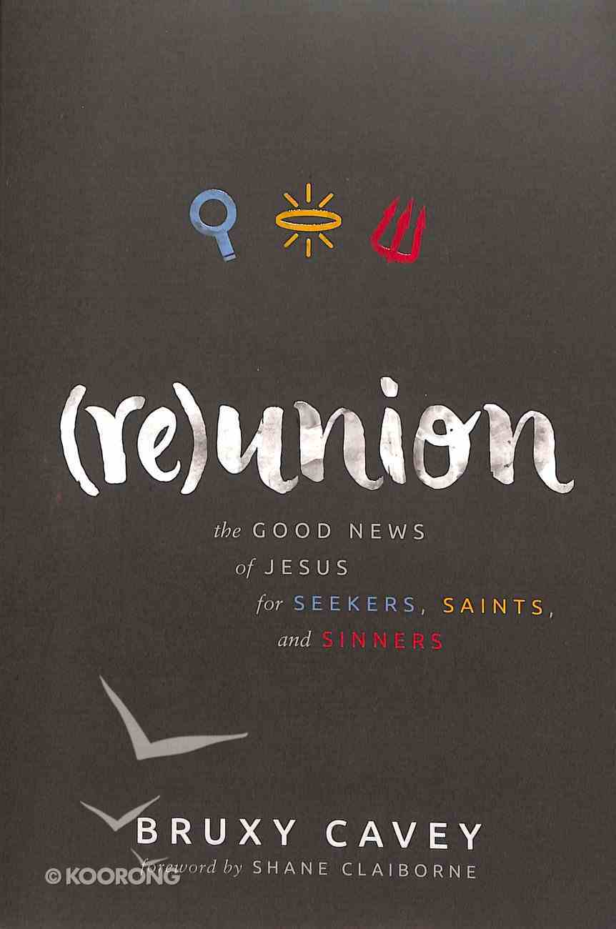 Reunion: The Good News of Jesus For Seekers, Saints, and Sinners Paperback