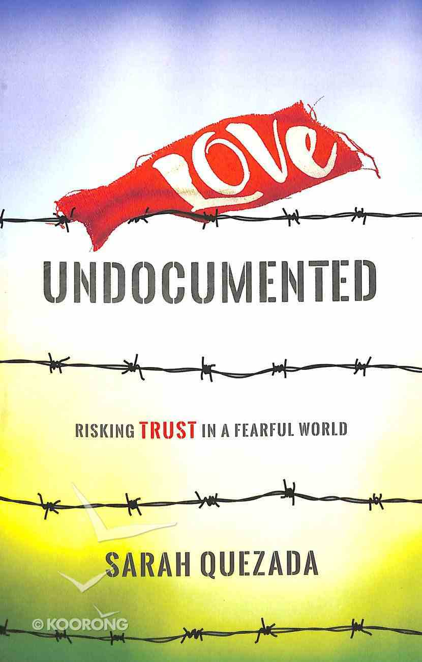 Love Undocumented: Risking Trust in a Fearful World Paperback