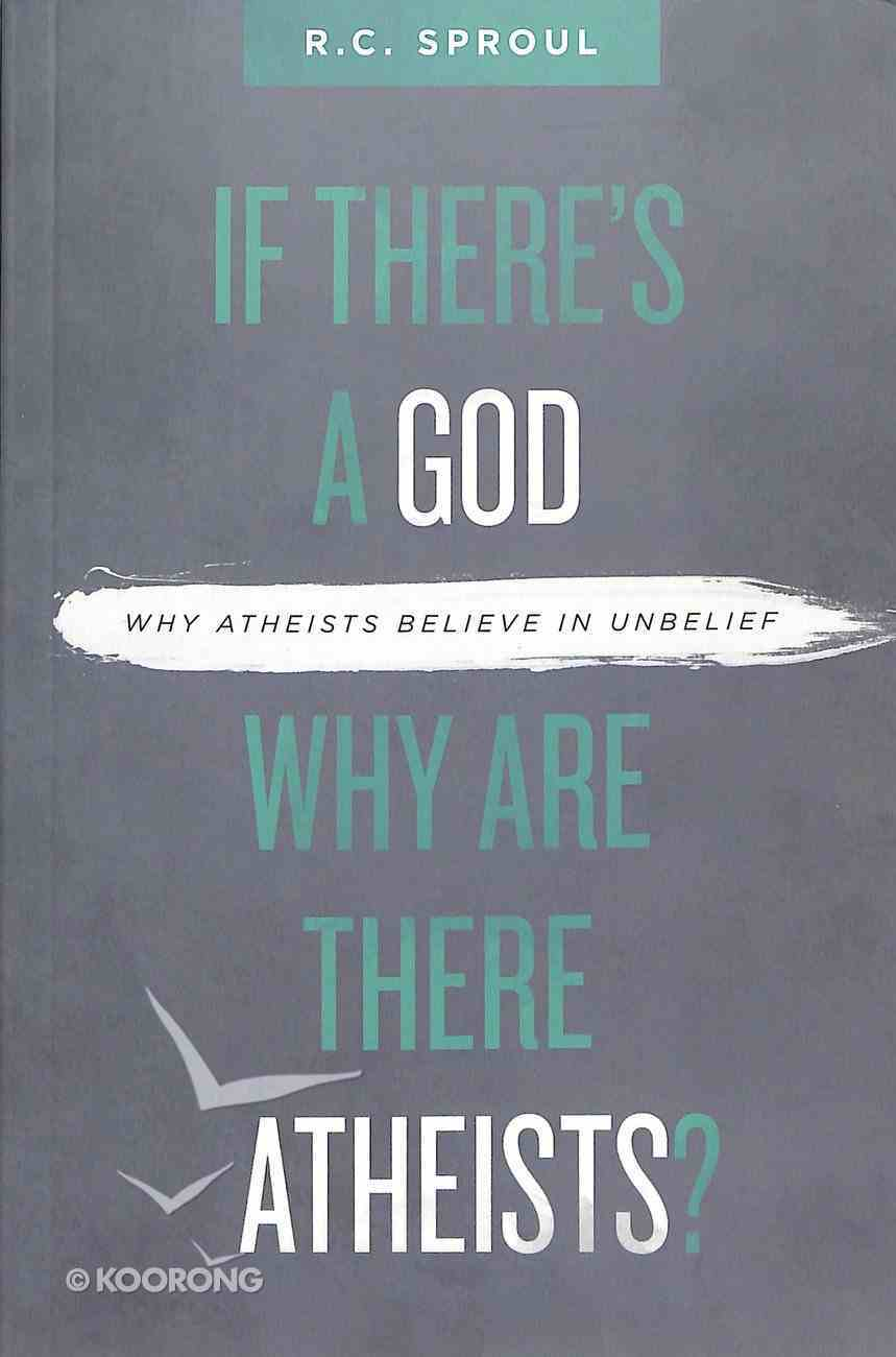 If There's a God Why Are There Atheists? Paperback