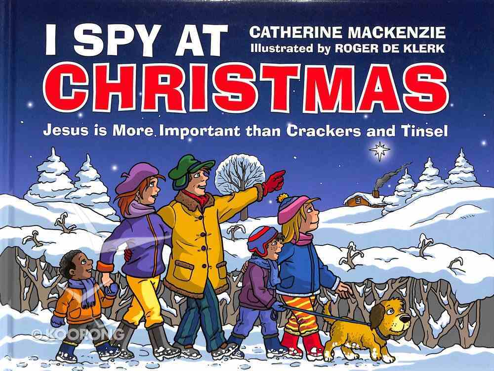 I Spy At Christmas: Jesus is More Important Than Crackers and Tinsel Hardback
