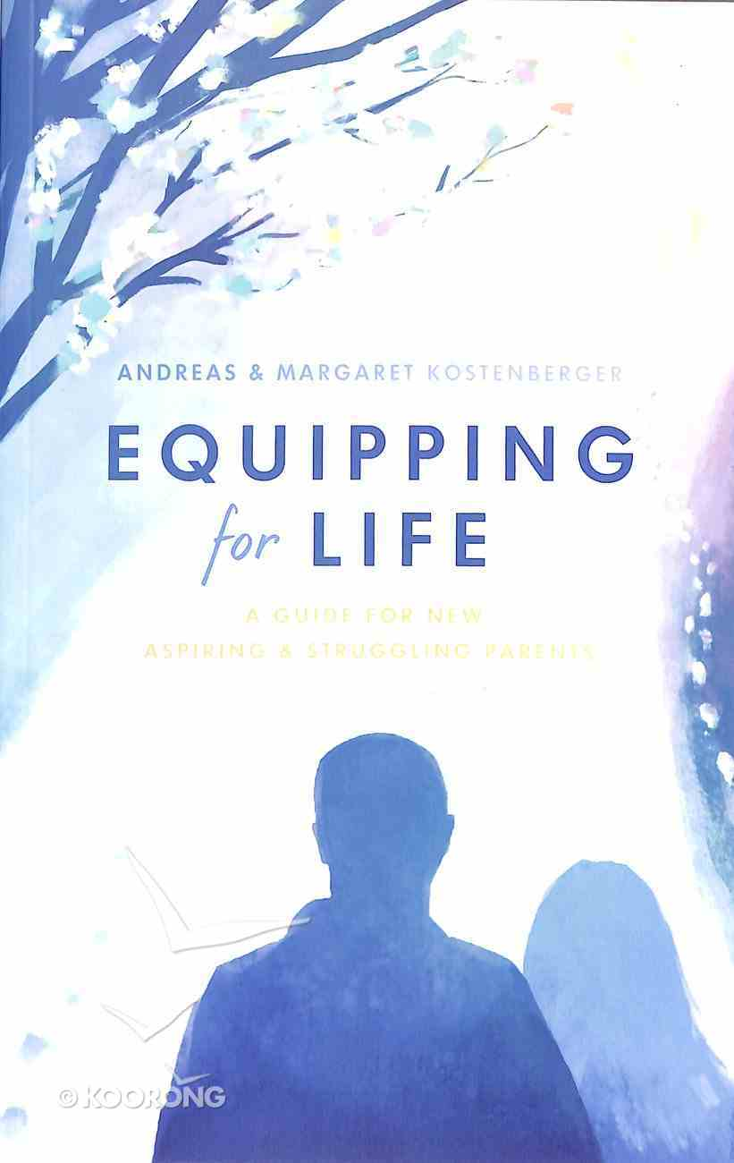 Equipping For Life: A Guide For New, Aspiring & Struggling Parents Paperback