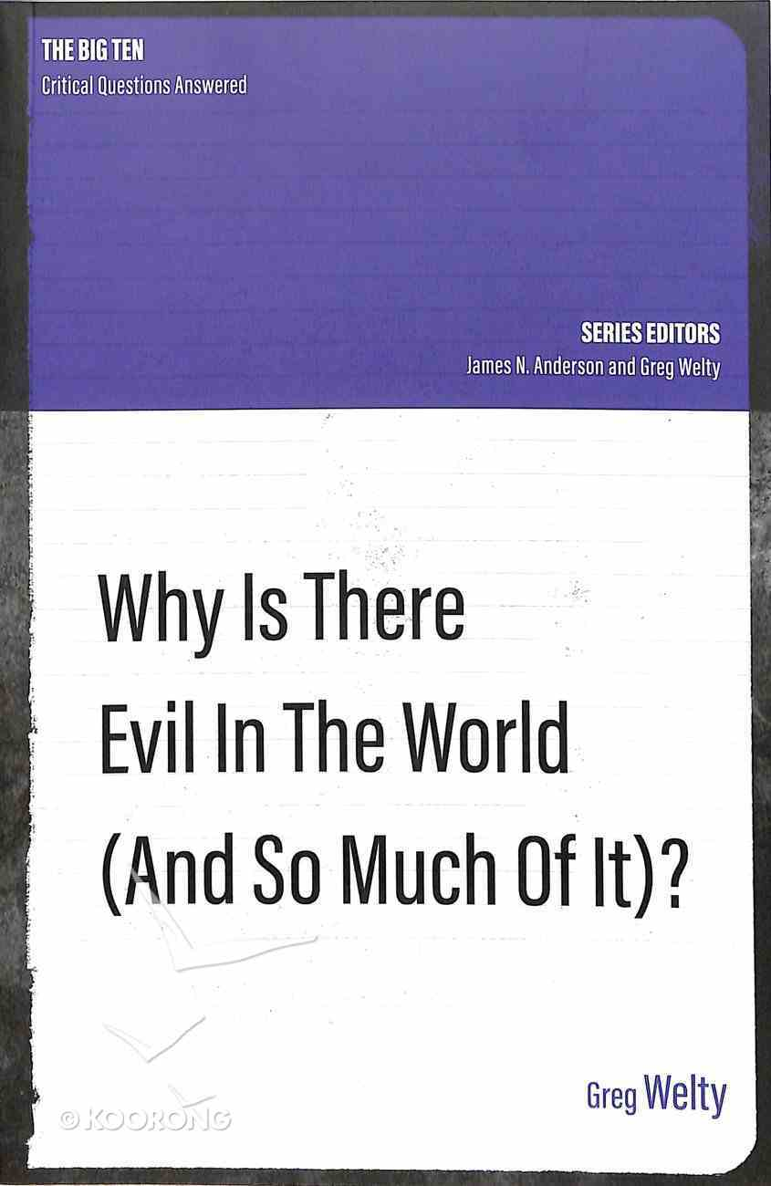 Why is There Evil in the World (And So Much of It?) (The Big Ten: Critical Questions Answered Series) Paperback
