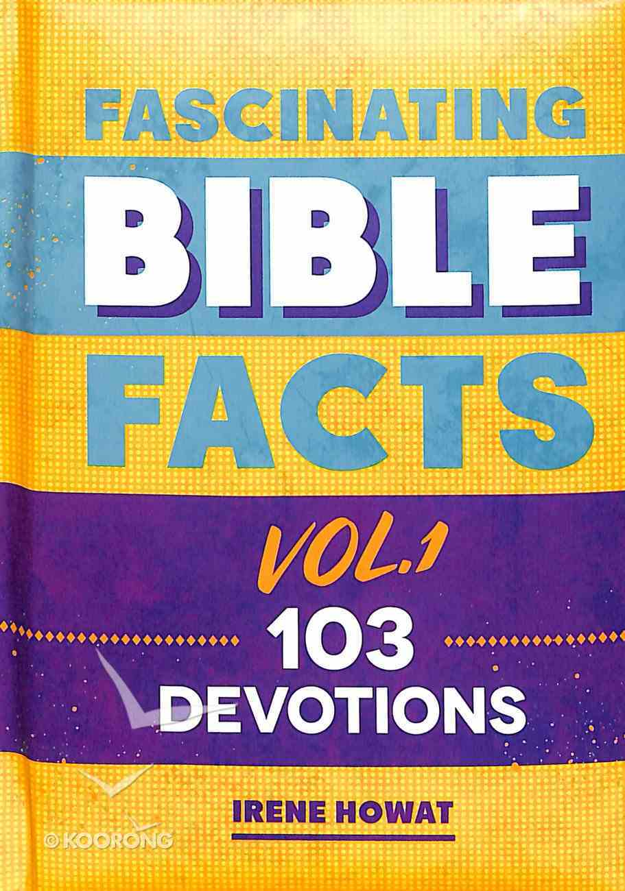 Fascinating Bible Facts 103 Devotions (Volume 1) (Fascinating Bible Facts Series) Hardback