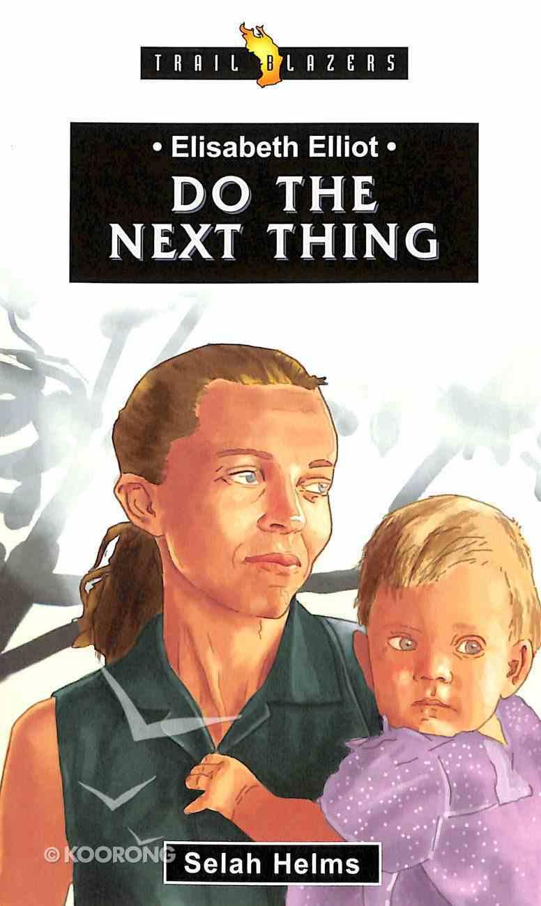 Elisabeth Elliot - Do the Next Thing (Trail Blazers Series) Paperback