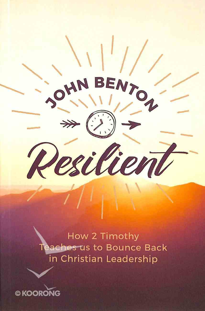 Resilient: How 2 Timothy Teaches Us to Bounce Back in Christian Leadership Paperback