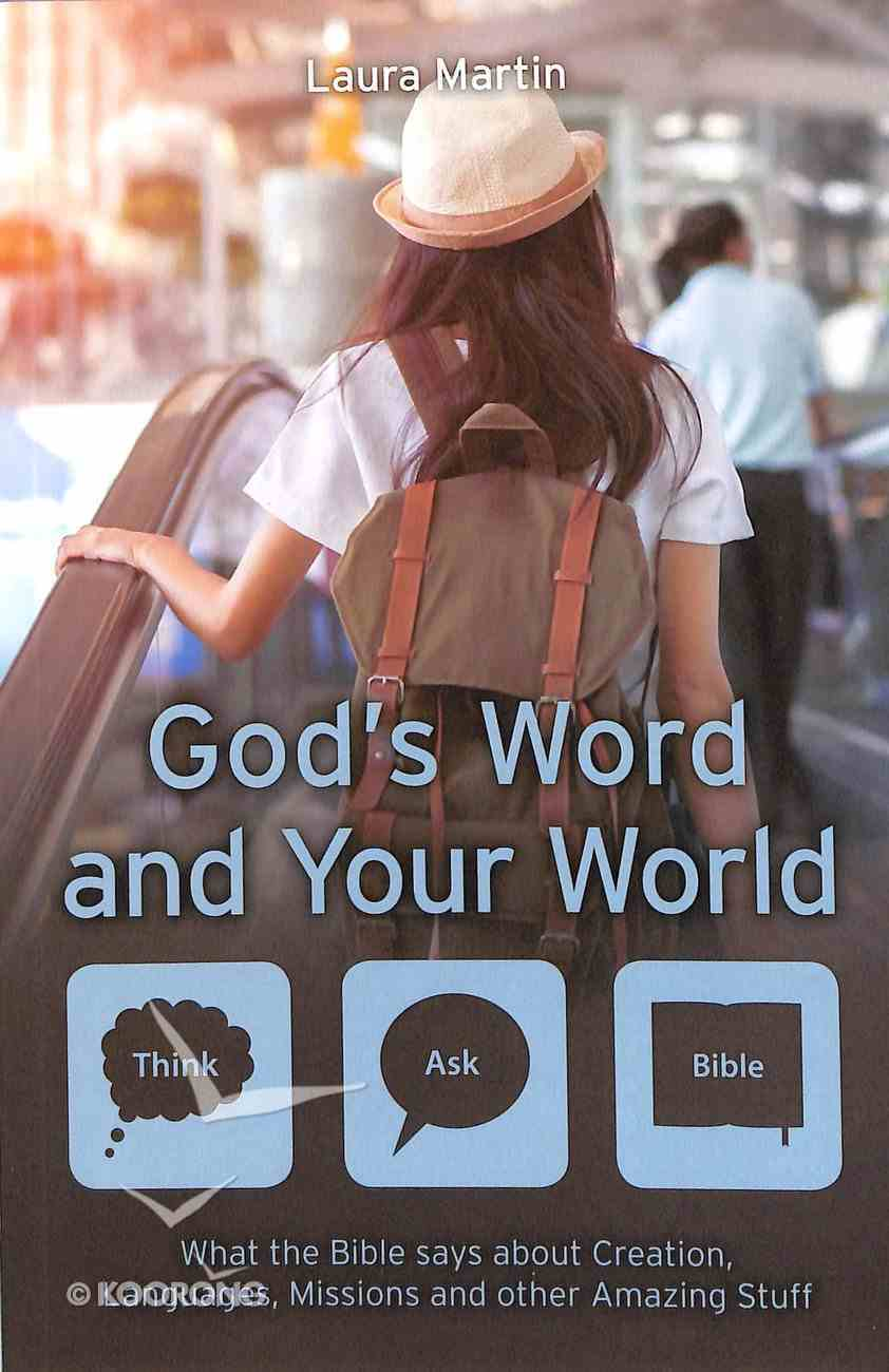 God's Word and Your World - What the Bible Says About Creation, Languages, Missions and Other Amazing Stuff! (Think, Ask - Bible! Series) Paperback