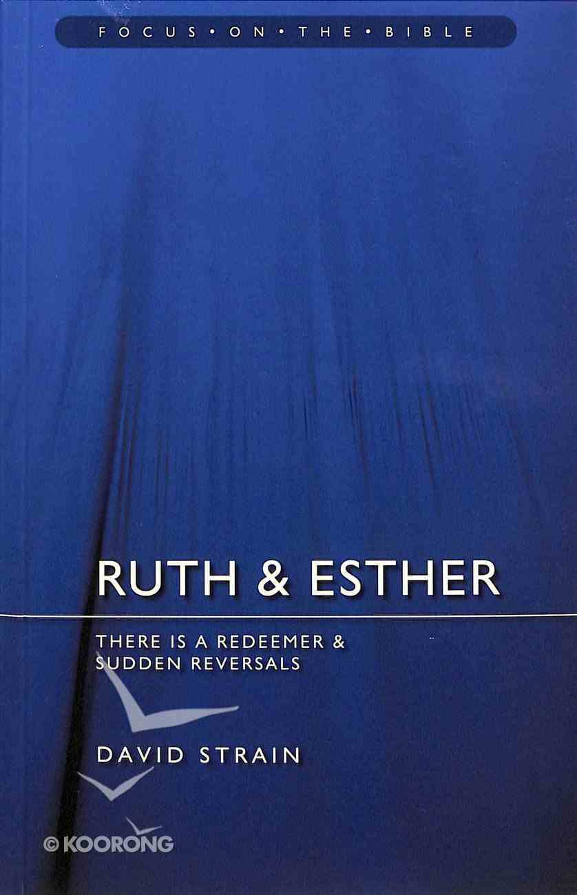Ruth & Esther: There is a Redeemer and Sudden Reversals (Focus On The Bible Commentary Series) Paperback