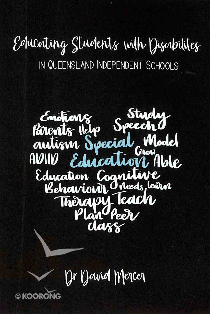 Educating Students With Disabilities in Queensland Independent Christian Schools Paperback