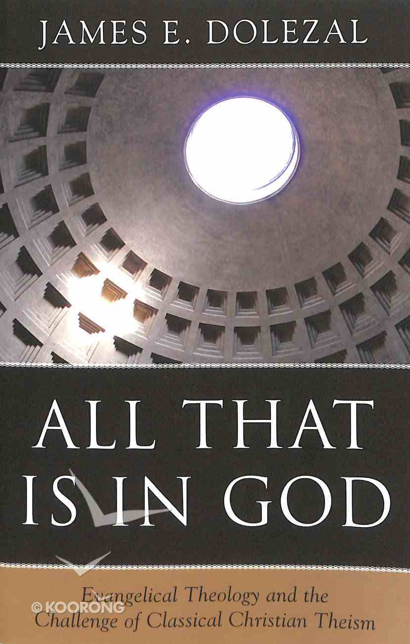 All That is in God: Evangelical Theology and the Challenge of Classical Christian Theism Paperback